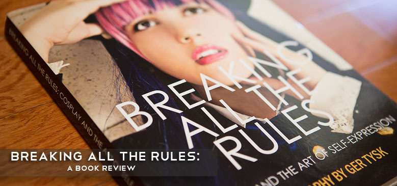 Breaking All The Rules: Cosplay and the Art of Self-Expression